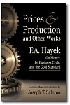 Prices and Production and Other Works: F.A. Hayek on Money, The Business Cycle, and the Gold Standard