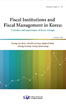 Fiscal Institutions and Fiscal Management in Korea: Evaluation and Improvement of Recent Changes