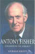 Antony Fisher: Champion of Liberty