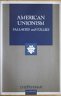 American Unionism: Fallacies and Follies