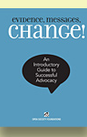 Evidence, Messages, Change! An Introductory Guide to Successful Advocacy