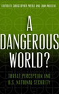 A Dangerous World? Threat Perception and U.S. National Security